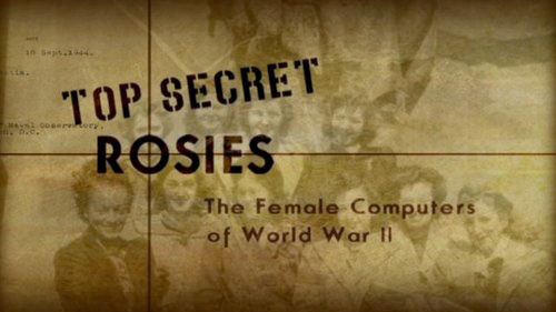 "Graphic of text saying ""Top Secret Rosies: The Female Computers of World War II"""